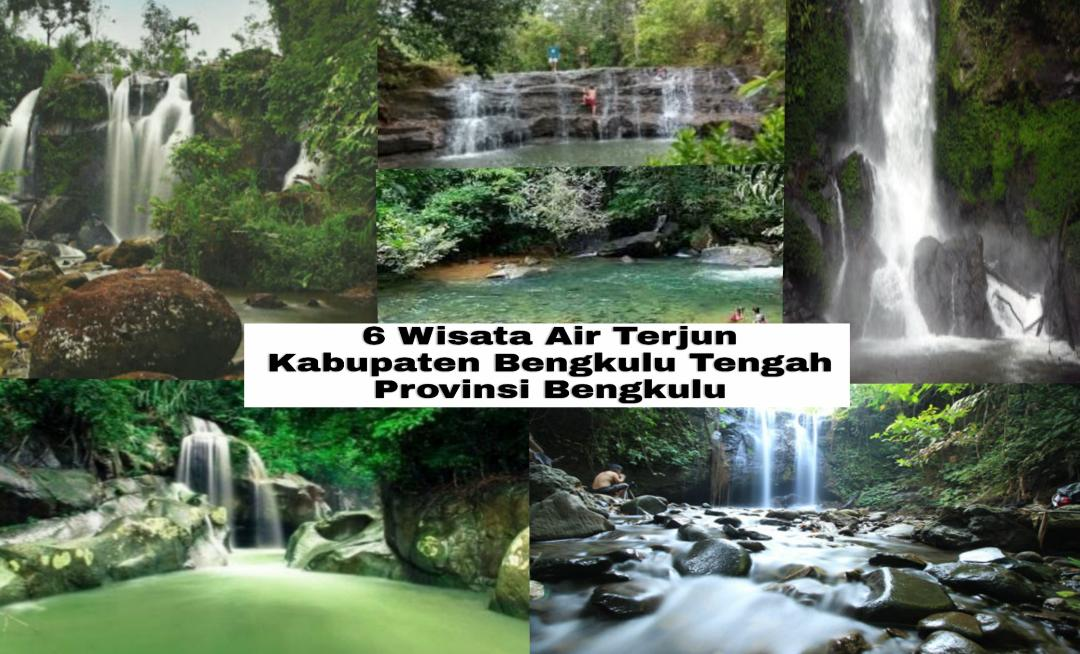 Enam Air Terjun Di Kabupaten Bengkulu Tengah Provinsi Bengkulu Beritalima Com